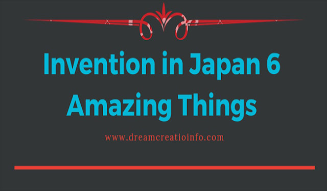 Invention in Japan 6 Amazing Things