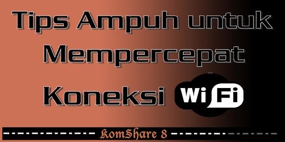 Tips Ampuh untuk Mempercepat Koneksi WiFi