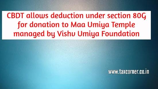 cbdt-allows-deduction-under-section-80g-for-donation-to-maa-umiya-temple-managed-by-vishv-umiya-foundation