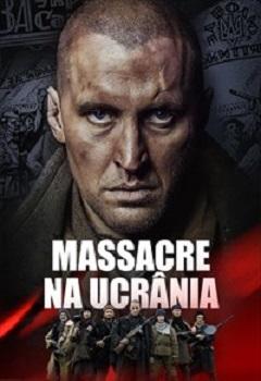 Massacre na Ucrania Torrent (2019) WEB-DL 720p /1080p Dublado / Dual Áudio Download