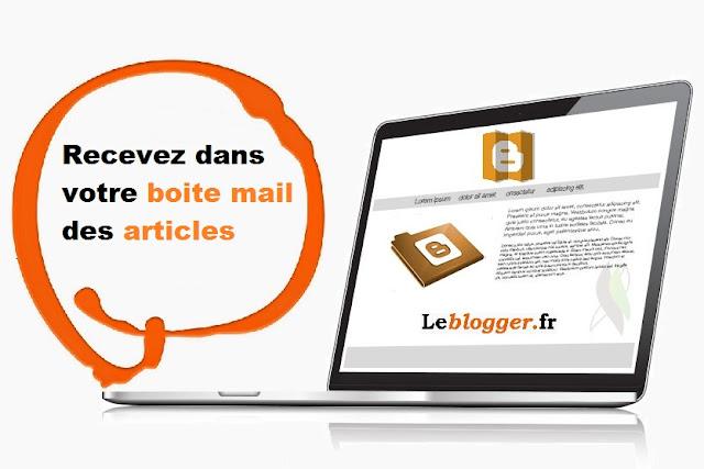 Recevez dans votre boite mail des articles de Leblogger.fr