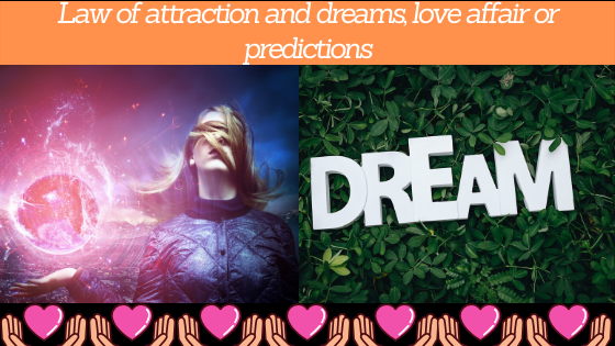 Law of attraction and dreams, love affair or predictions