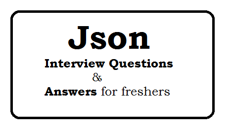 Json Interview Questions And Answers For Freshers