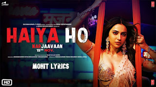 Haiya Ho Lyrics by Marjaavaan : Latest Hindi Bollywood Movie with music given by Tanishk Bagchi. Haiya Ho song lyrics are written by Tanishk Bagchi while video is Arranged by Tanishk Bagchi. Haiya Ho Song released on 26 oct. 2019