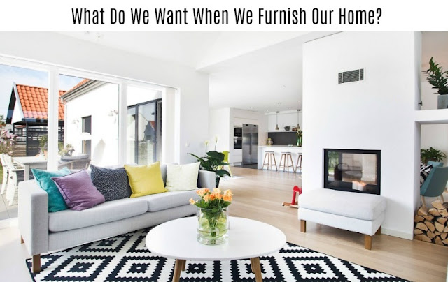 What Do We Want When We Furnish Our Home?