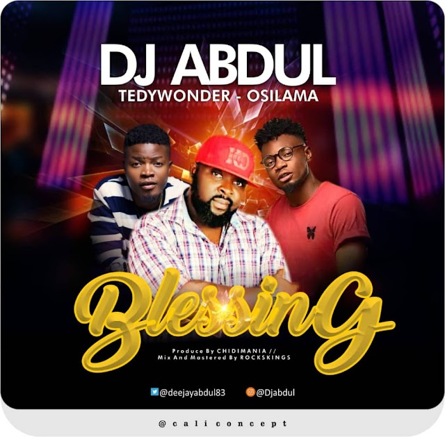 "Superstar ""Dj Abdul"" Set To Drop ""Blessing"" Feat. Teddy Wonder & Osilama (1st Jan)"