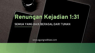 Renungan Saat Teduh Kejadian 131 Ayat Alkitab Tentang Yang Baik Berasal Dari Allah