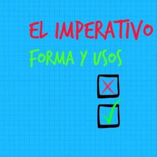 EL IMPERATIVO. Forma y usos. Verbos regulares e irregulares. Ejemplos.
