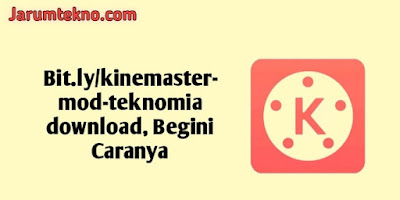 Bit.ly/kinemaster-mod-teknomia download, Begini Caranya
