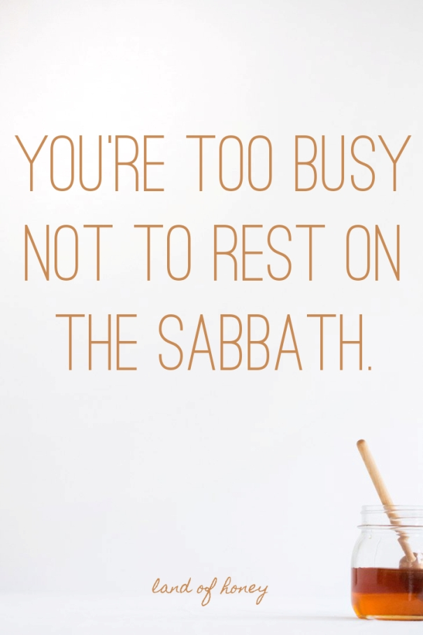 Don't have time to keep the Sabbath? You're too busy not to! Rest and honor Shabbat. | Land of Honey
