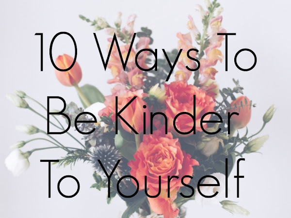 10 Ways To Be Kinder To Yourself