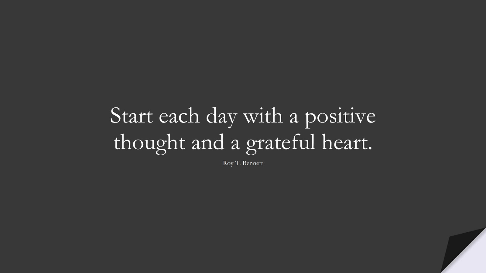 Start each day with a positive thought and a grateful heart. (Roy T. Bennett);  #PositiveQuotes