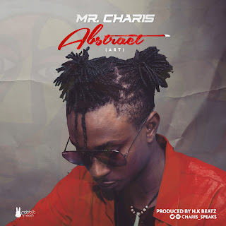 [New Music] Mr. Charis - Abstract | Prod. By HKBeatZ (@Charis_Speaks)