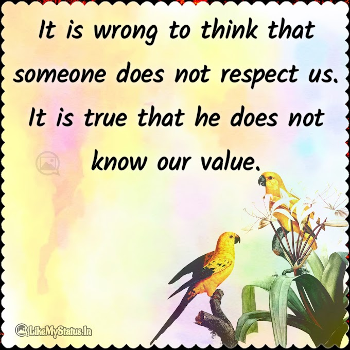 It is wrong to think that someone does not
