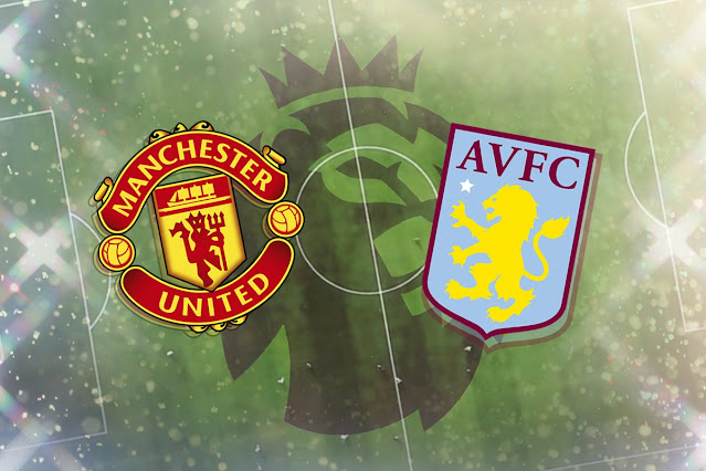 Man Utd vs Aston Villa Live Stream Premier League preview, team news, prediction, kick-off time