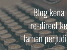 Blog kena re-direct ke laman perjudian!