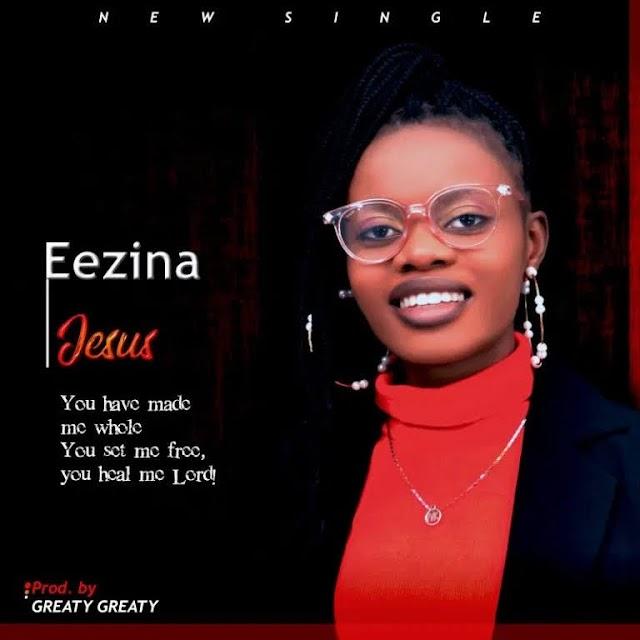 Jesus By Eezina_Download Mp3, Video And Lyrics