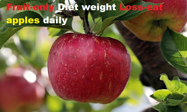 fruit-only diet weight_loss-eat apples daily