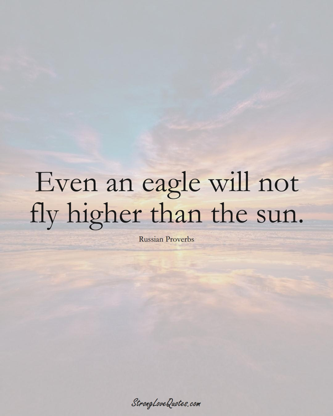 Even an eagle will not fly higher than the sun. (Russian Sayings);  #AsianSayings