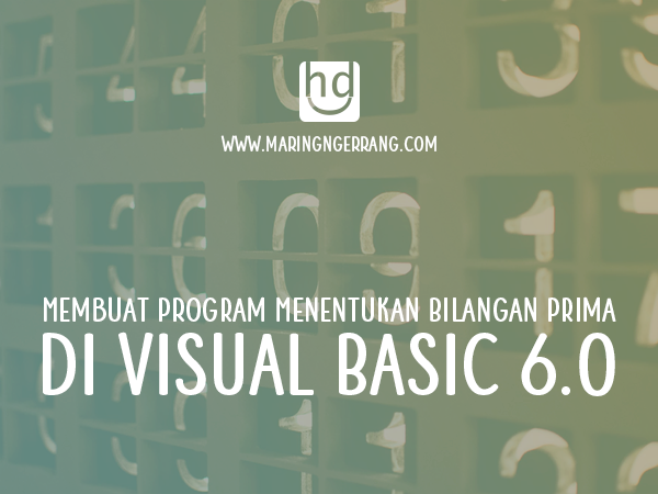 Membuat Program Menentukan Bilangan Prima di Visual Basic 6.0