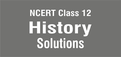 NCERT Class 12 History Solutions