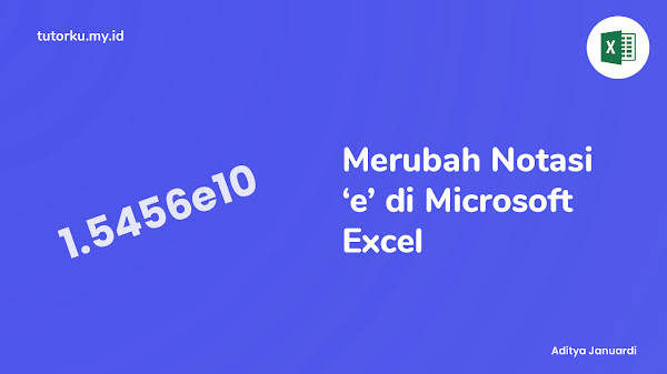 Cara Merubah Notasi Huruf 'e' Menjadi Angka Biasa di Microsoft Excel