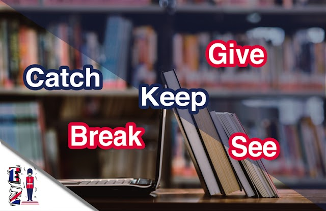 How and when to use the verbs Give, Keep, Break, Catch, and See