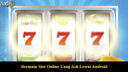Bermain Slot Online Uang Asli Lewat Android