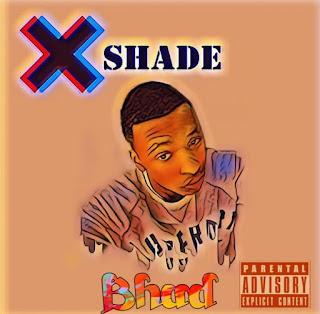 [Music] X Shade —Bhad
