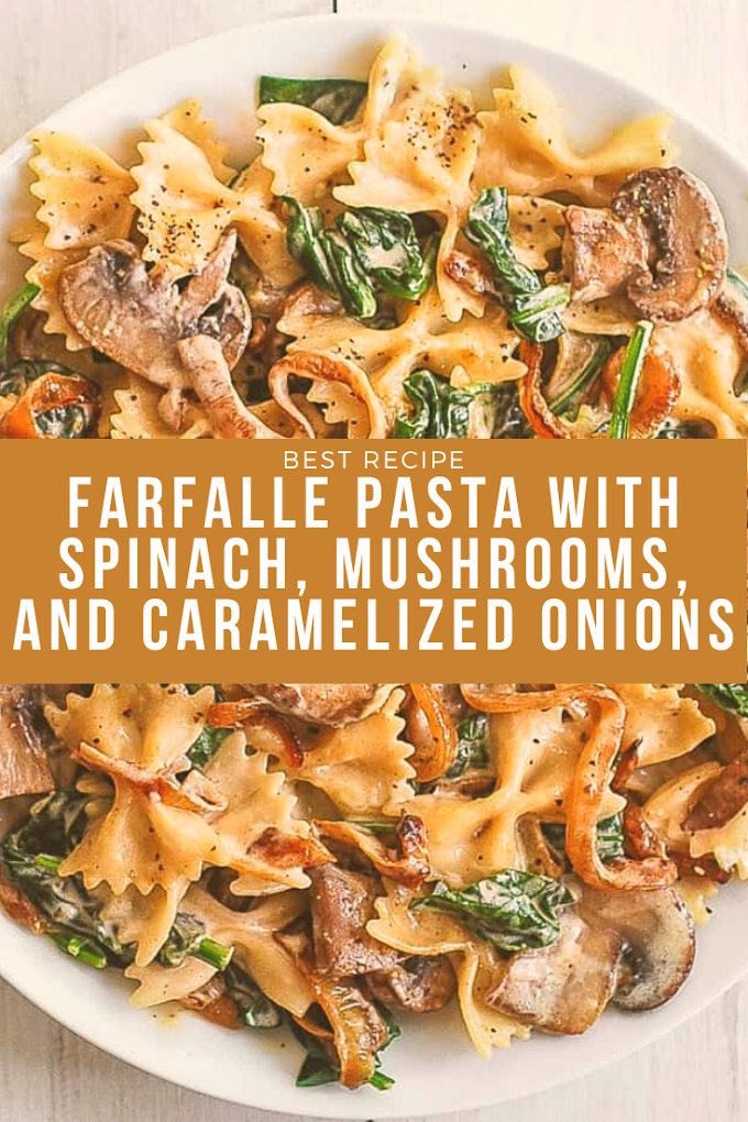 Farfalle Pasta with Spinach, Mushrooms, and Caramelized Onions - Best Recipe