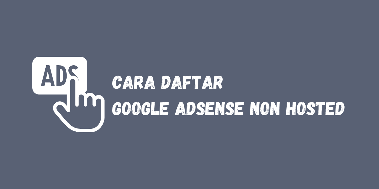 cara daftar google adsense non hosted, cara cepat approve google adsense