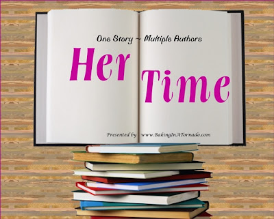 Her Time, a Progressive Story Project collaborative piece of fiction written by a number of bloggers | Developed by, run by and featured on www.BakingInATornado.com | #writers #fiction