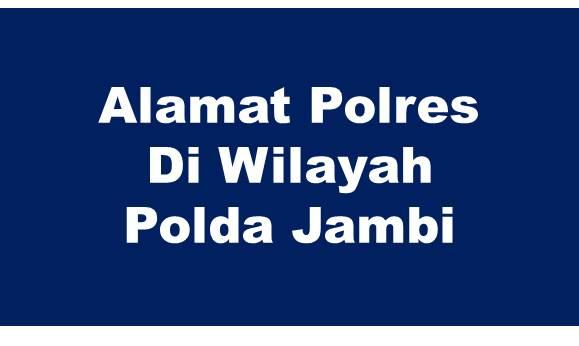 Alamat Lengkap Polres Di Wilayah Polda Jambi