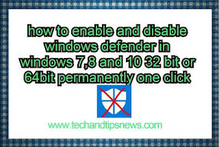 how to enable and disable windows defender in windows 7,8 and 10 32 bit or 64bit permanently one click