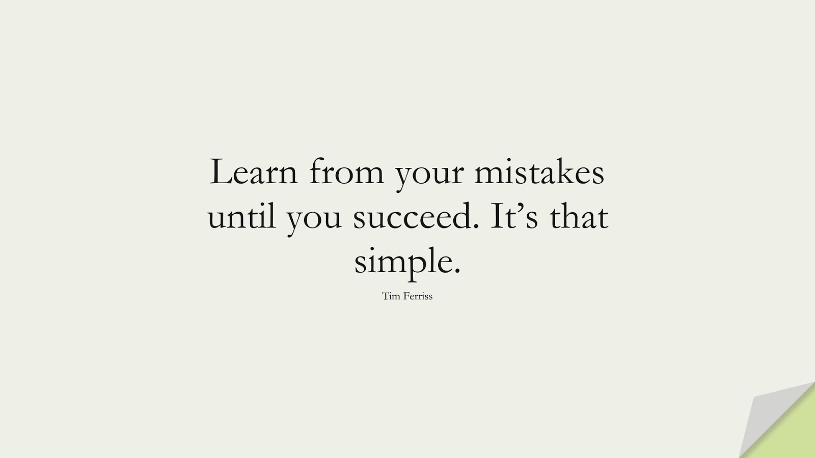 Learn from your mistakes until you succeed. It's that simple. (Tim Ferriss);  #TimFerrissQuotes