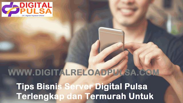 Tips Bisnis Server Digital Pulsa Terlengkap dan Termurah Untuk Pemula
