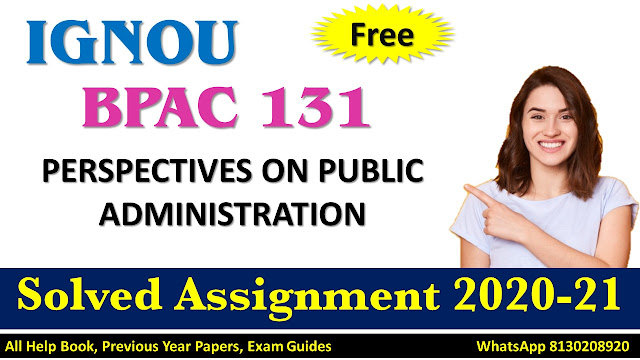 BPAC 131 PERSPECTIVES ON PUBLIC ADMINISTRATION  Solved Assignment 2020-21