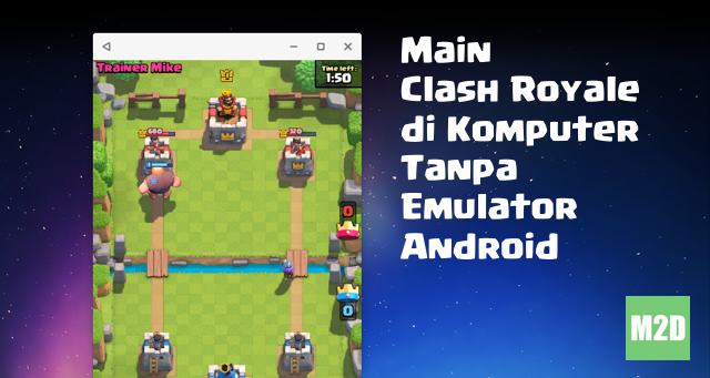 Main Clash Royale di Laptop atau PC tanpa Emulator