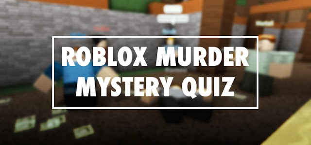 Roblox Murder Mystery Quiz Answers