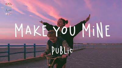 Lirik Lagu Make You Mine ( Public ) Dan Terjemahan Indonesia
