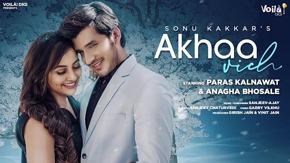 Akhaa Vich Song Lyrics : Sonu Kakkar | Paras Kalnawat, Anagha Bhosale | New Hindi Song 2021 | Romantic Love Songs Lyrics Planet