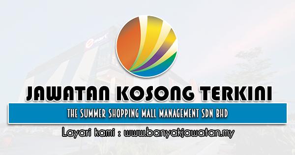 Jawatan Kosong 2021 di The Summer Shopping Mall Management Sdn Bhd
