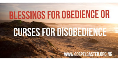 Blessings for Obedience or Curses for Disobedience