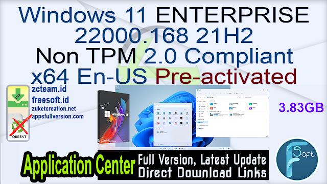 Windows 11 ENTERPRISE 22000.168 21H2 Non TPM 2.0 Compliant x64 En-US Pre-activated