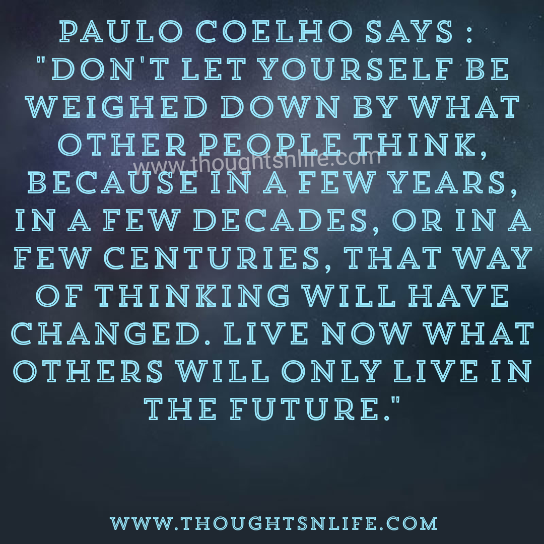 Paulo Coelho Quotes   Donu0027t Let Yourself Be Weighed Down By What Other  People Think