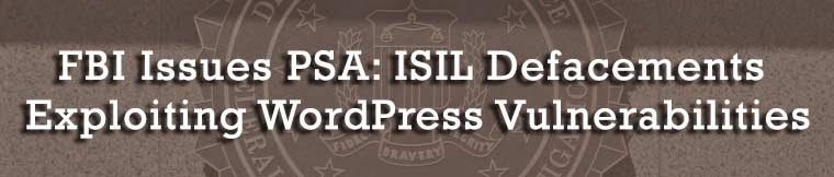 FBI Issues PSA: ISIL Defacements Exploiting WordPress Vulnerabilities : eAskme
