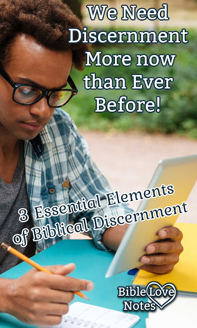 Because of things happening in the world around us, we need Discernment more than ever before. This short devotion offers multiple Scriptures and 3 essential elements of discernment.