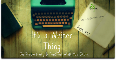 It's A Writer Thing -- On Productivity and Finishing What You Started