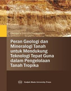 PERAN GEOLOGI | MINERALOGI TANAH UNTUK MENDUKUNG TEKNOLOGI TEPAT GUNA DALAM PENGELOLAAN TANAH TROPIKA