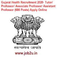 Gujarat Health Recruitment 2020- Tutor/ Professor/ Associate Professor/ Assistant Professor (686 Posts) Apply Online